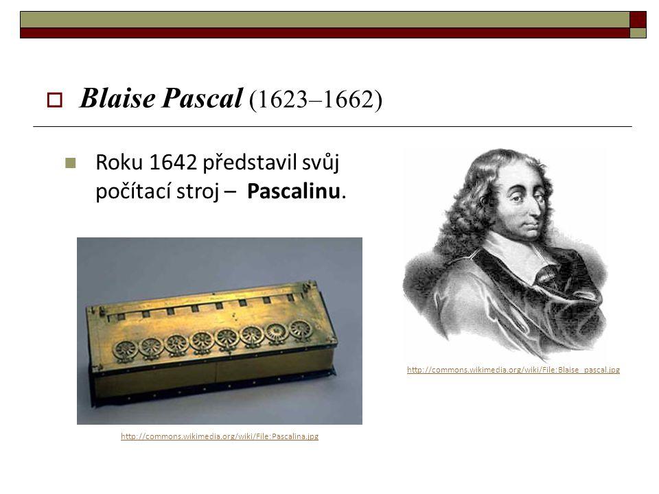 Blaise Pascal (1623–1662) Roku 1642 představil svůj počítací stroj – Pascalinu. http://commons.wikimedia.org/wiki/File:Blaise_pascal.jpg.