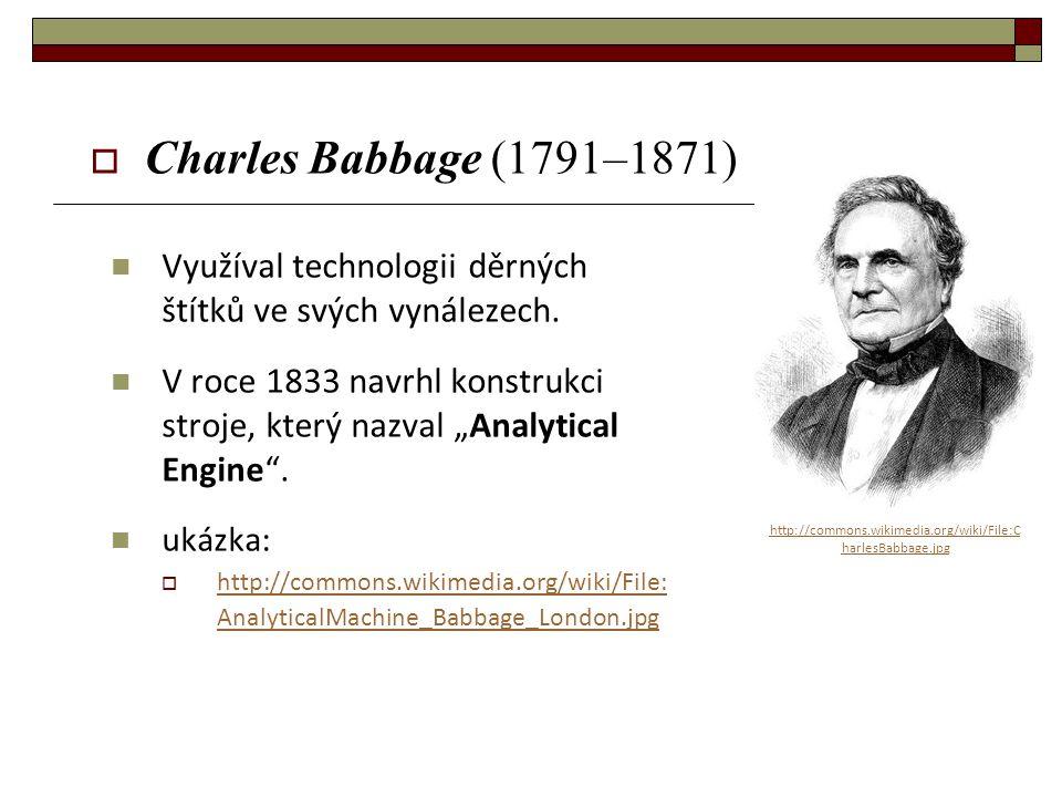 Charles Babbage (1791–1871) Využíval technologii děrných štítků ve svých vynálezech.
