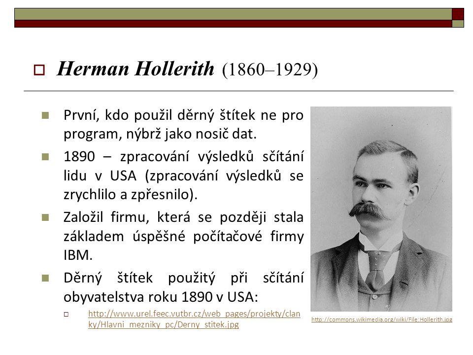 Herman Hollerith (1860–1929) První, kdo použil děrný štítek ne pro program, nýbrž jako nosič dat.