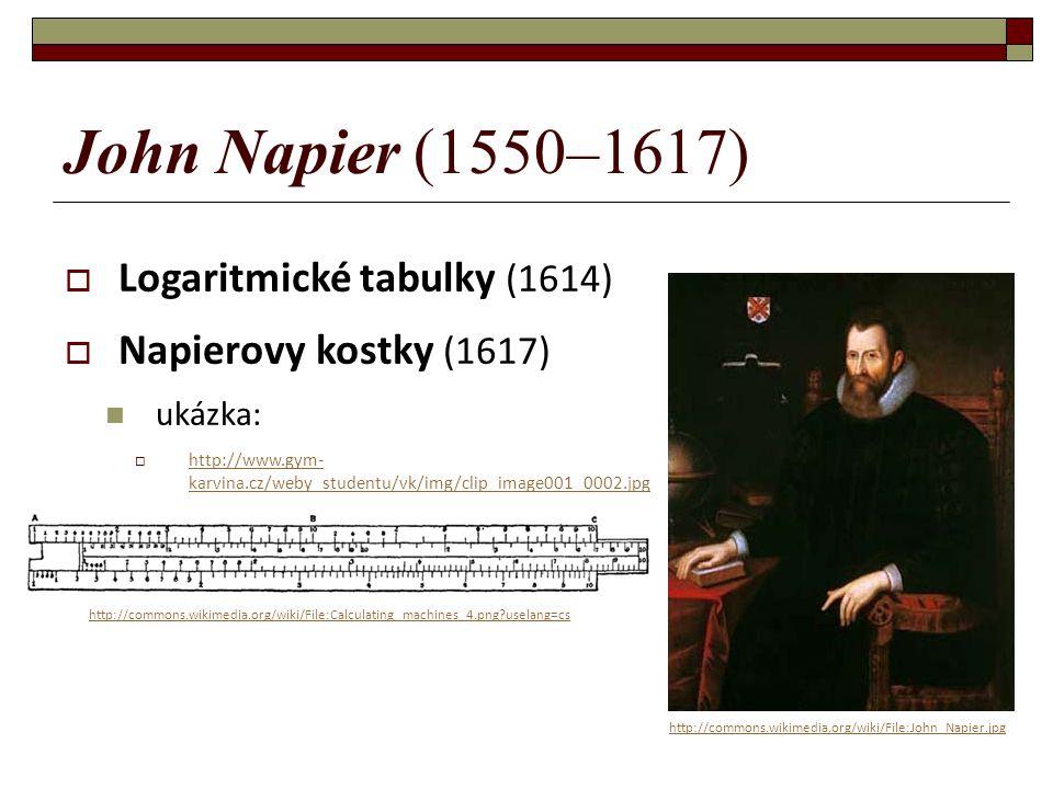 John Napier (1550–1617) Logaritmické tabulky (1614)