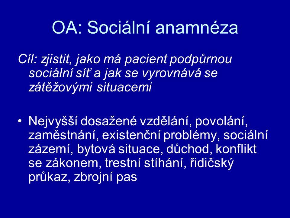 OA: Sociální anamnéza Cíl: zjistit, jako má pacient podpůrnou sociální síť a jak se vyrovnává se zátěžovými situacemi.