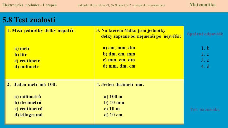 5.8 Test znalostí 1. Mezi jednotky délky nepatří: a) metr b) litr