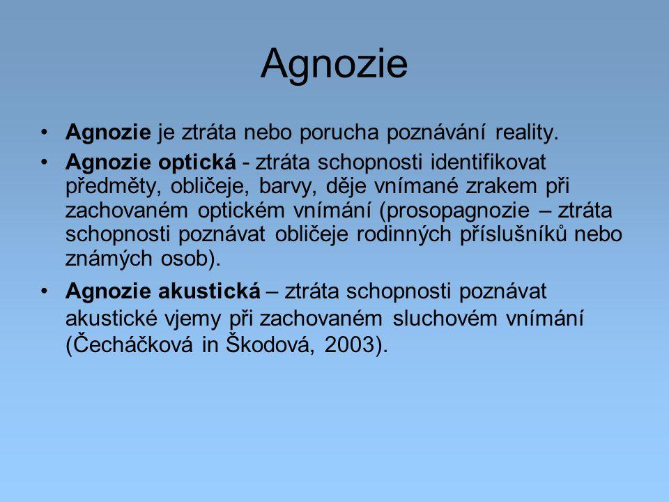 Agnozie Agnozie je ztráta nebo porucha poznávání reality.