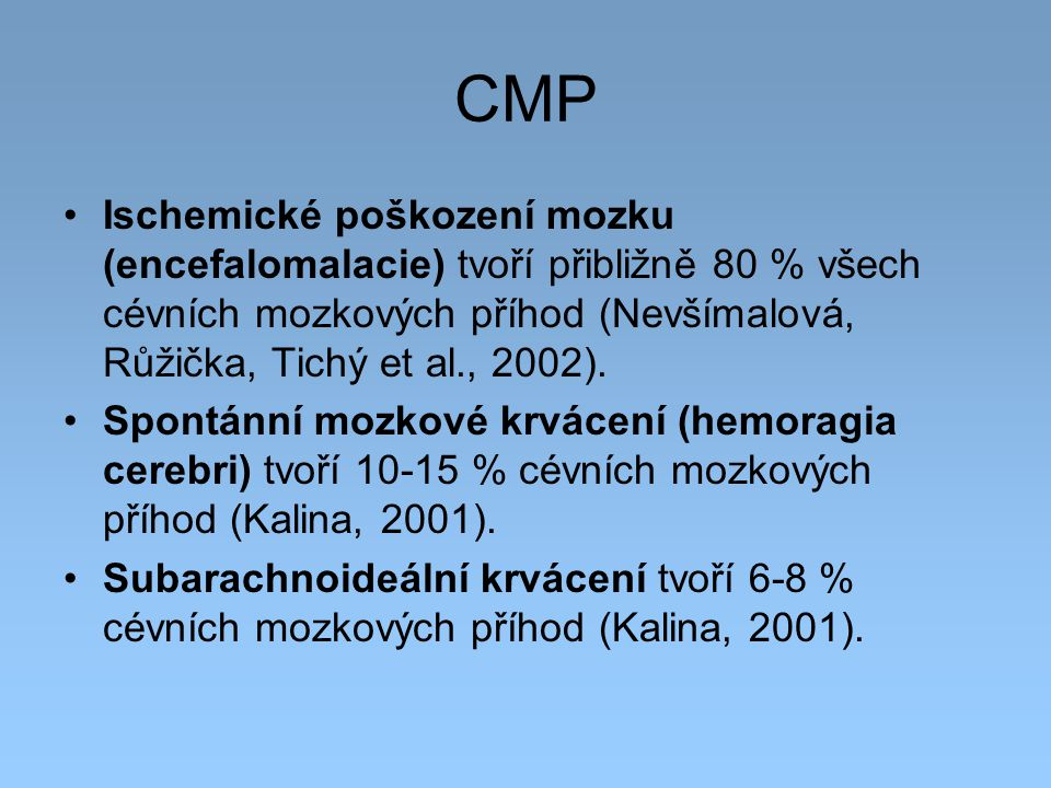 CMP Ischemické poškození mozku (encefalomalacie) tvoří přibližně 80 % všech cévních mozkových příhod (Nevšímalová, Růžička, Tichý et al., 2002).