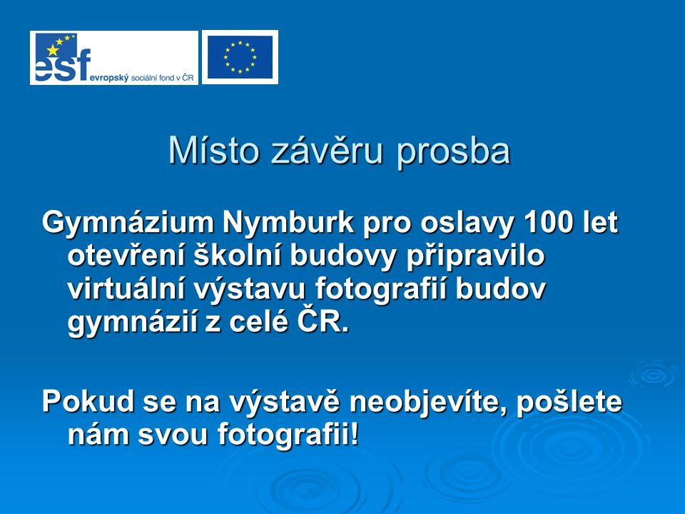 Místo závěru prosba Gymnázium Nymburk pro oslavy 100 let otevření školní budovy připravilo virtuální výstavu fotografií budov gymnázií z celé ČR.