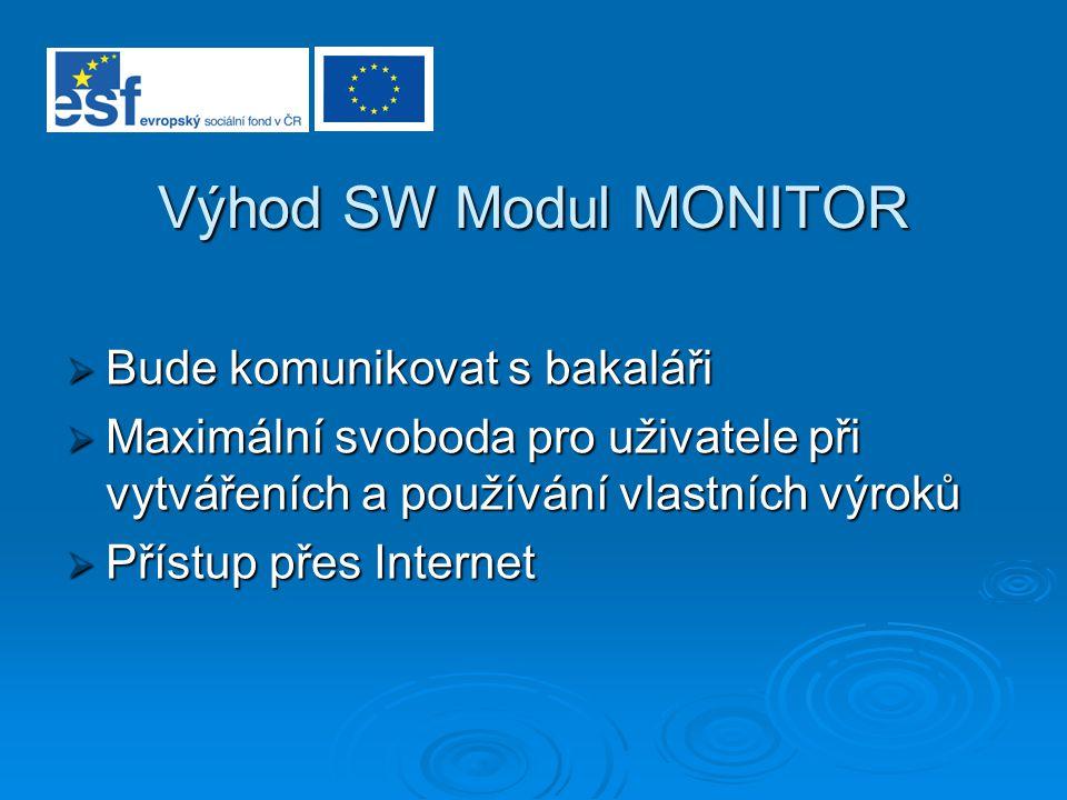 Výhod SW Modul MONITOR Bude komunikovat s bakaláři