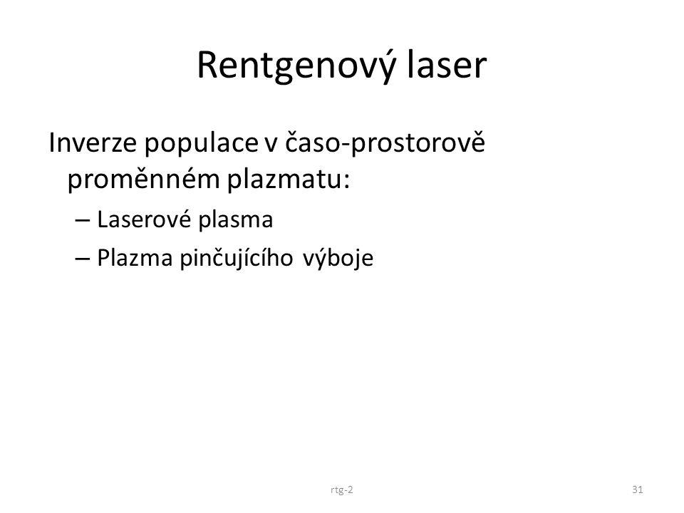 Rentgenový laser Inverze populace v časo-prostorově proměnném plazmatu: Laserové plasma. Plazma pinčujícího výboje.