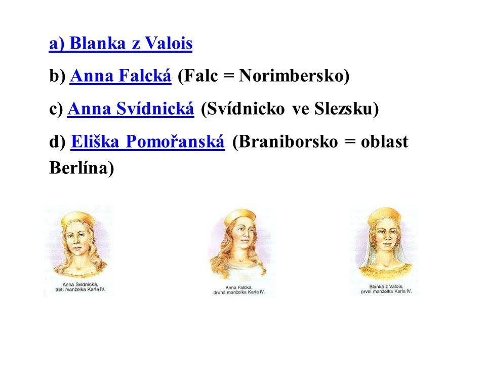 a) Blanka z Valois b) Anna Falcká (Falc = Norimbersko) c) Anna Svídnická (Svídnicko ve Slezsku)
