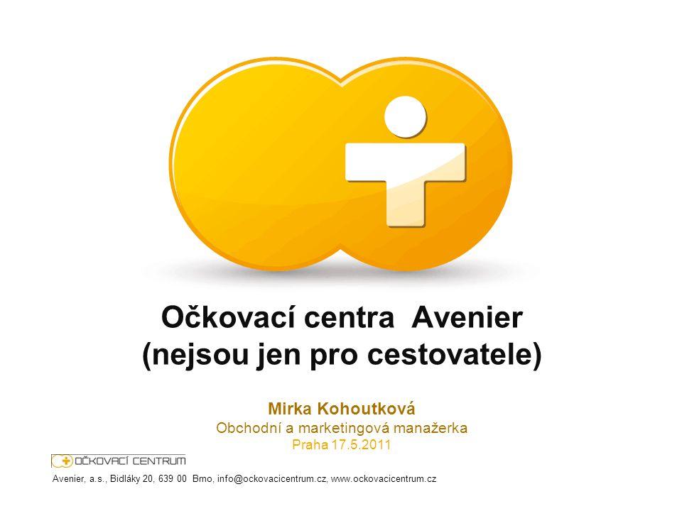 Očkovací centra Avenier (nejsou jen pro cestovatele) Mirka Kohoutková Obchodní a marketingová manažerka Praha 17.5.2011