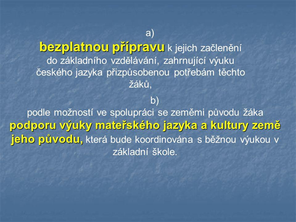a) bezplatnou přípravu k jejich začlenění do základního vzdělávání, zahrnující výuku českého jazyka přizpůsobenou potřebám těchto žáků,