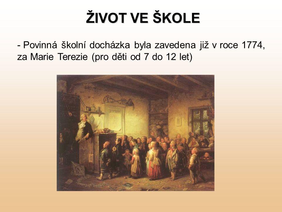 ŽIVOT VE ŠKOLE Povinná školní docházka byla zavedena již v roce 1774, za Marie Terezie (pro děti od 7 do 12 let)