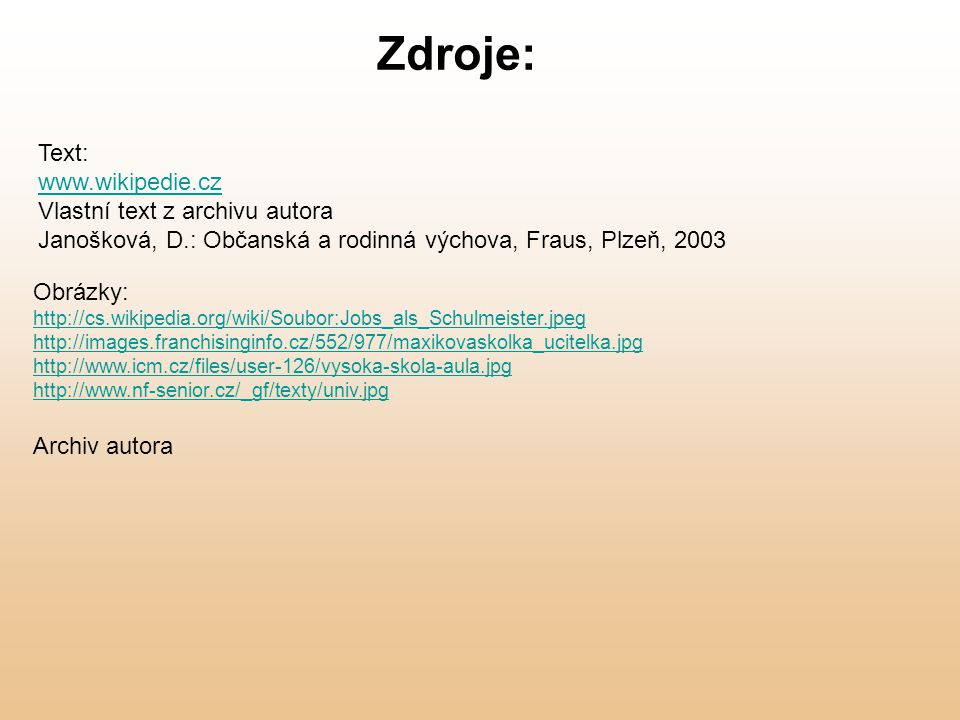 Zdroje: Text: www.wikipedie.cz