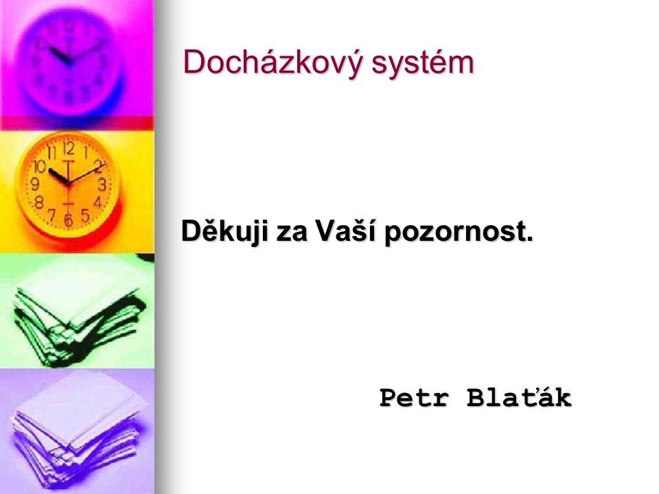 Docházkový systém Děkuji za Vaší pozornost. Petr Blaťák