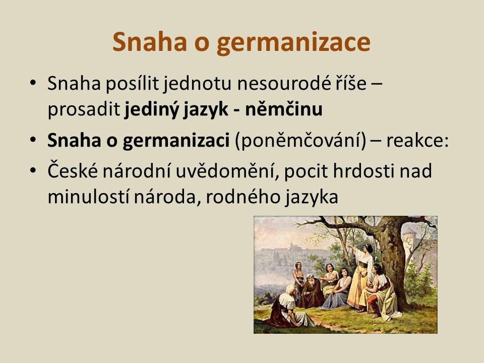 Snaha o germanizace Snaha posílit jednotu nesourodé říše – prosadit jediný jazyk - němčinu. Snaha o germanizaci (poněmčování) – reakce: