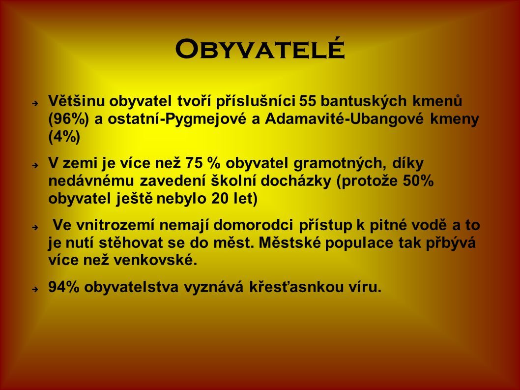Obyvatelé Většinu obyvatel tvoří příslušníci 55 bantuských kmenů (96%) a ostatní-Pygmejové a Adamavité-Ubangové kmeny (4%)