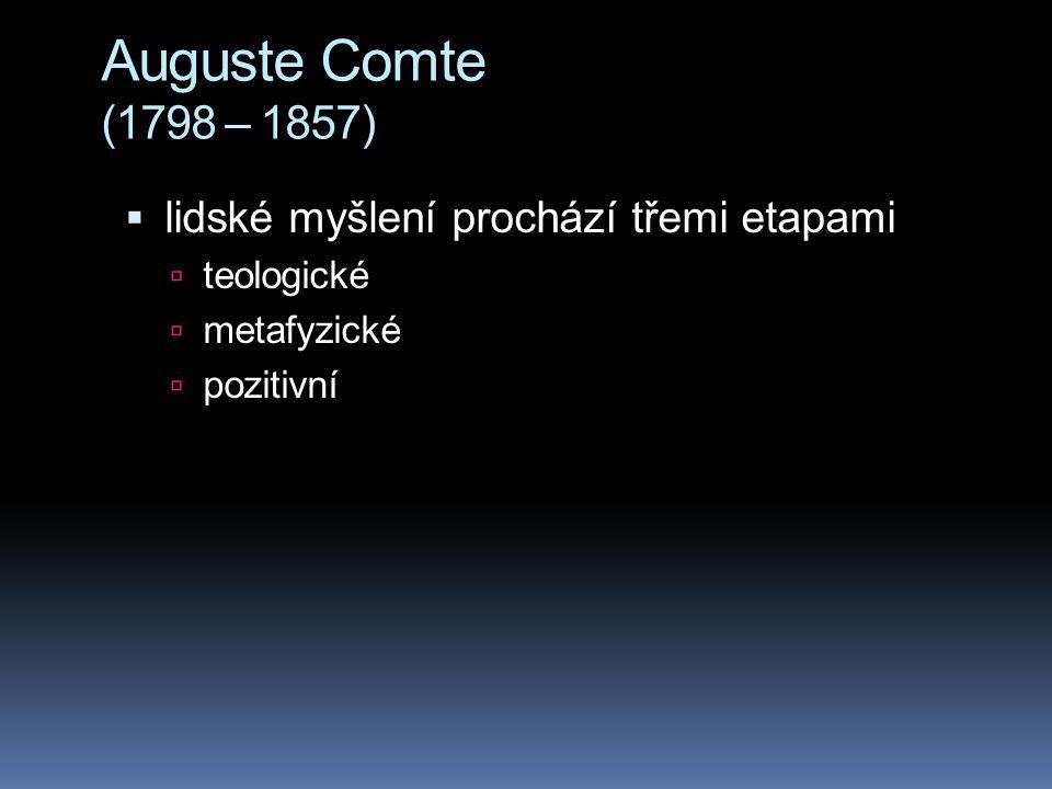 Auguste Comte (1798 – 1857) lidské myšlení prochází třemi etapami