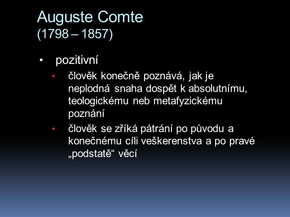Auguste Comte (1798 – 1857) pozitivní