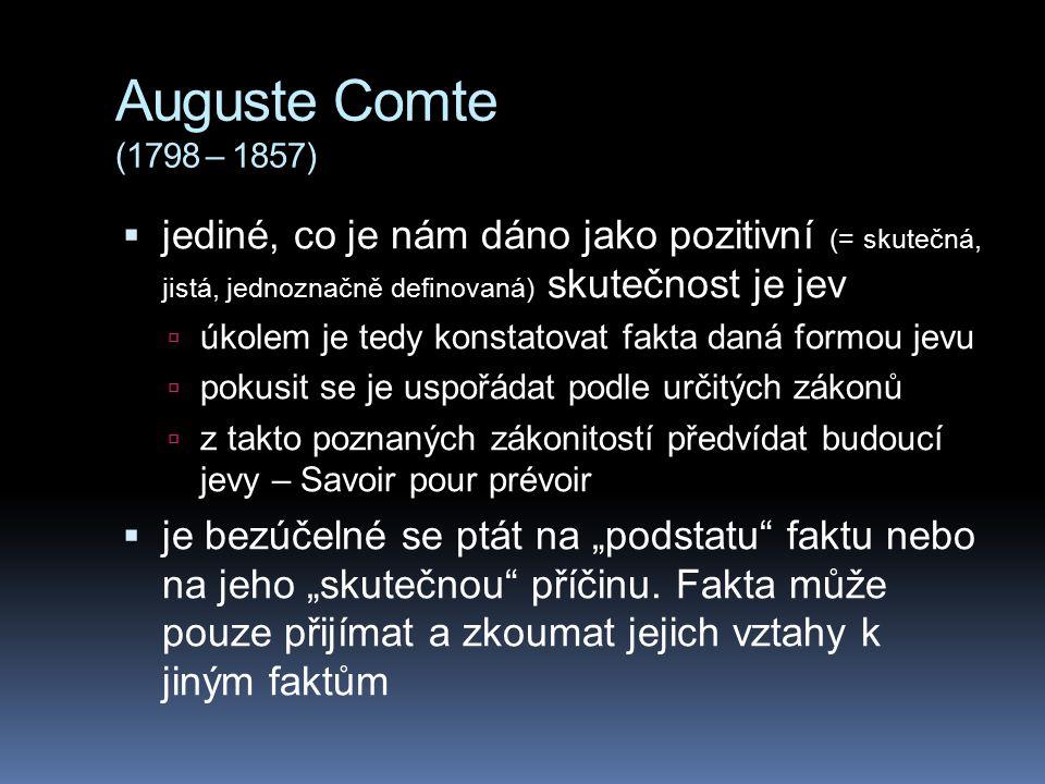 Auguste Comte (1798 – 1857) jediné, co je nám dáno jako pozitivní (= skutečná, jistá, jednoznačně definovaná) skutečnost je jev.