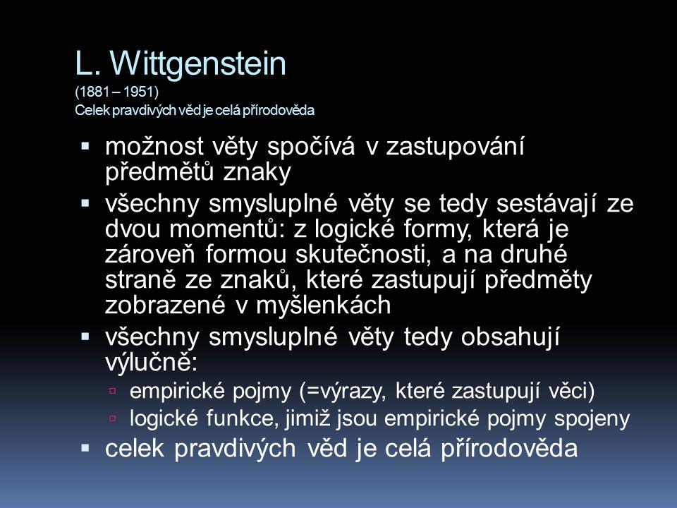 L. Wittgenstein (1881 – 1951) Celek pravdivých věd je celá přírodověda