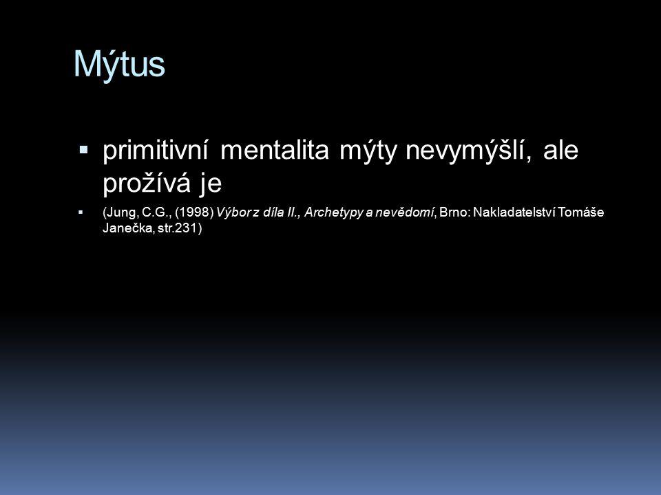 Mýtus primitivní mentalita mýty nevymýšlí, ale prožívá je