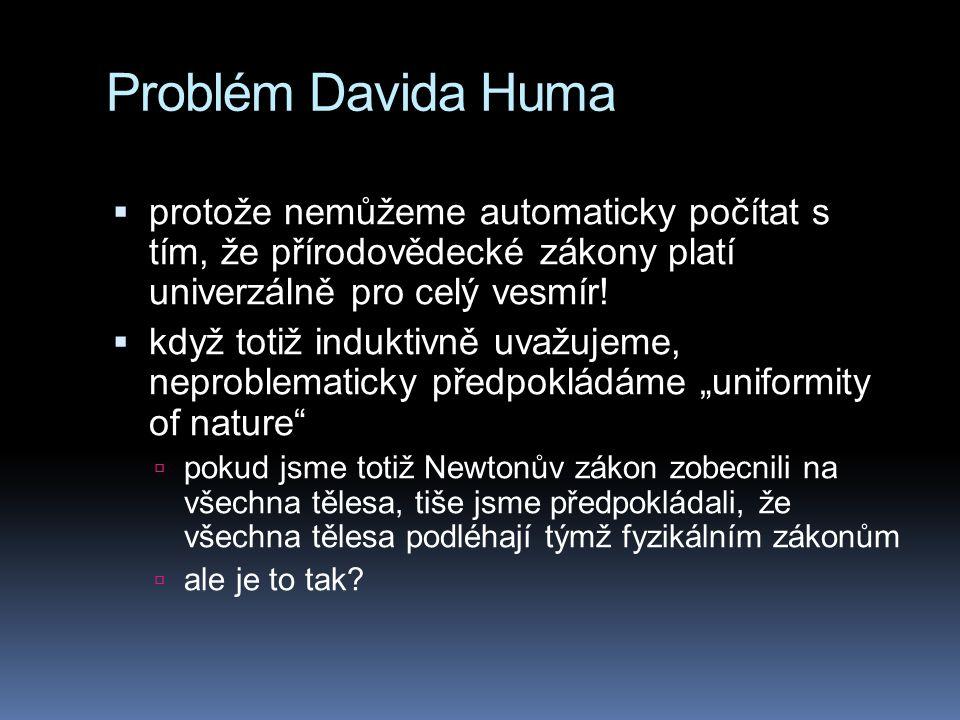 Problém Davida Huma protože nemůžeme automaticky počítat s tím, že přírodovědecké zákony platí univerzálně pro celý vesmír!