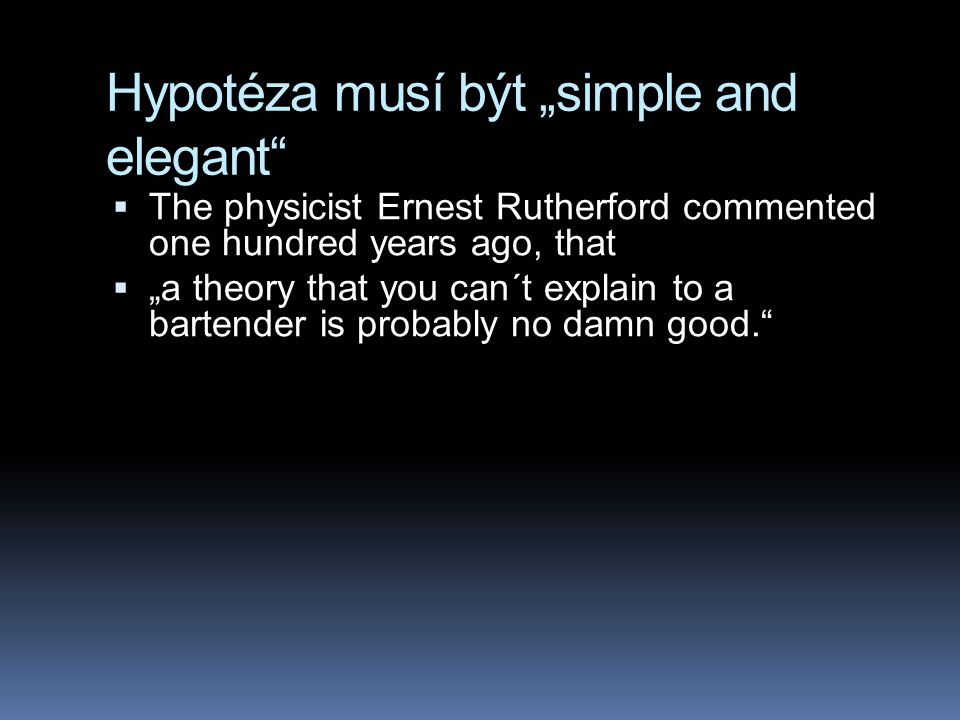 """Hypotéza musí být """"simple and elegant"""