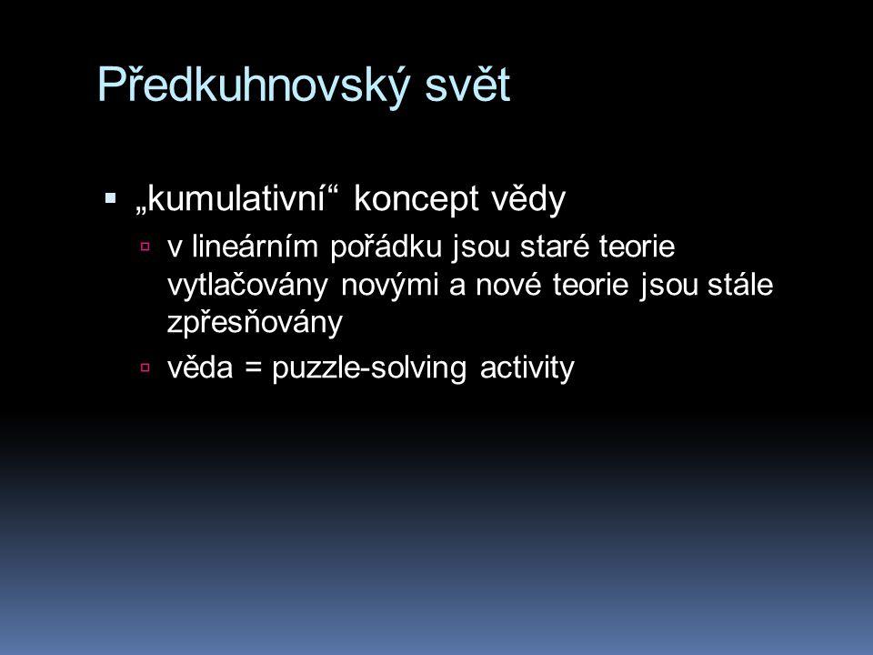 """Předkuhnovský svět """"kumulativní koncept vědy"""