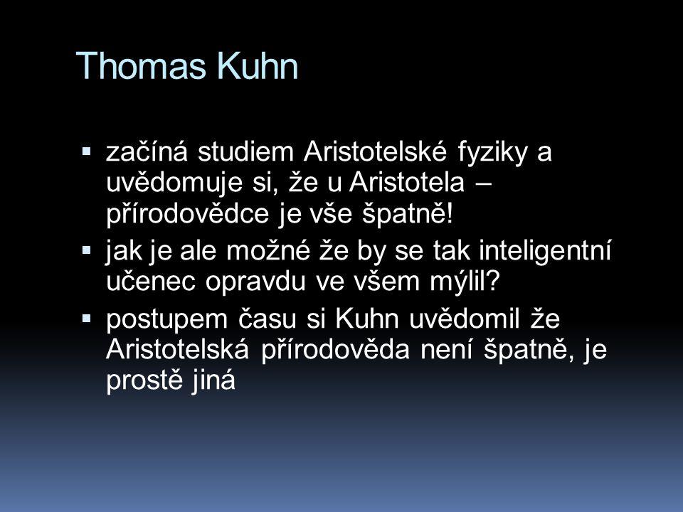 Thomas Kuhn začíná studiem Aristotelské fyziky a uvědomuje si, že u Aristotela – přírodovědce je vše špatně!