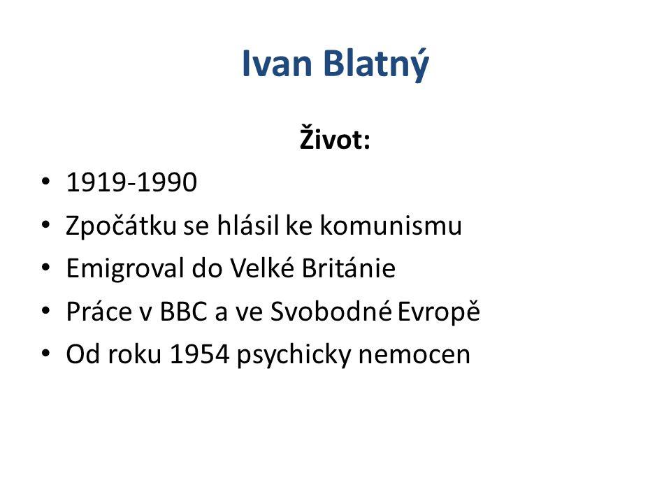 Ivan Blatný Život: 1919-1990 Zpočátku se hlásil ke komunismu
