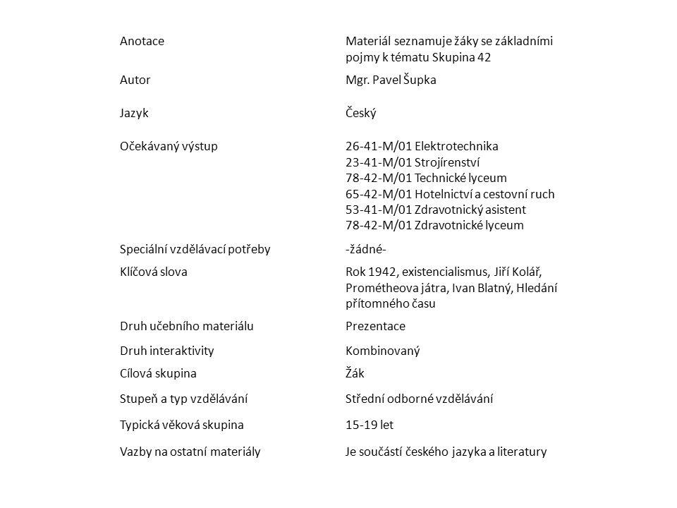 Anotace Materiál seznamuje žáky se základními pojmy k tématu Skupina 42. Autor. Mgr. Pavel Šupka.