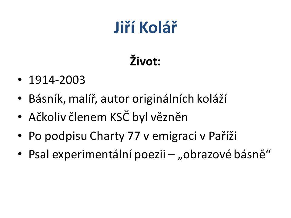 Jiří Kolář Život: 1914-2003 Básník, malíř, autor originálních koláží
