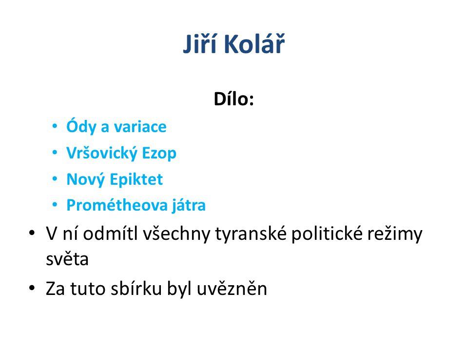 Jiří Kolář Dílo: V ní odmítl všechny tyranské politické režimy světa