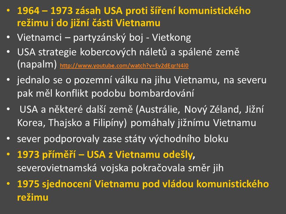 1964 – 1973 zásah USA proti šíření komunistického režimu i do jižní části Vietnamu