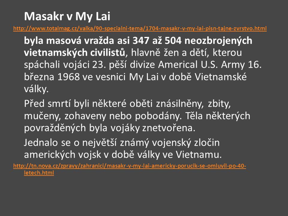 Masakr v My Lai http://www.totalmag.cz/valka/90-specialni-tema/1704-masakr-v-my-lai-pisn-tajne-zvrstvo.html.