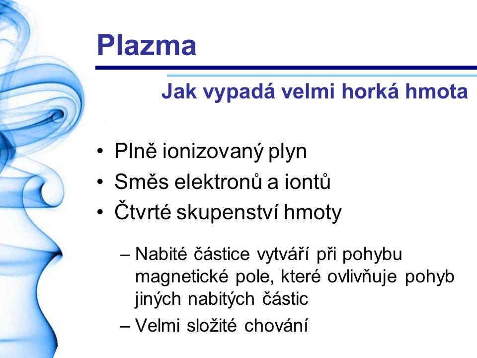 Plazma Jak vypadá velmi horká hmota Plně ionizovaný plyn