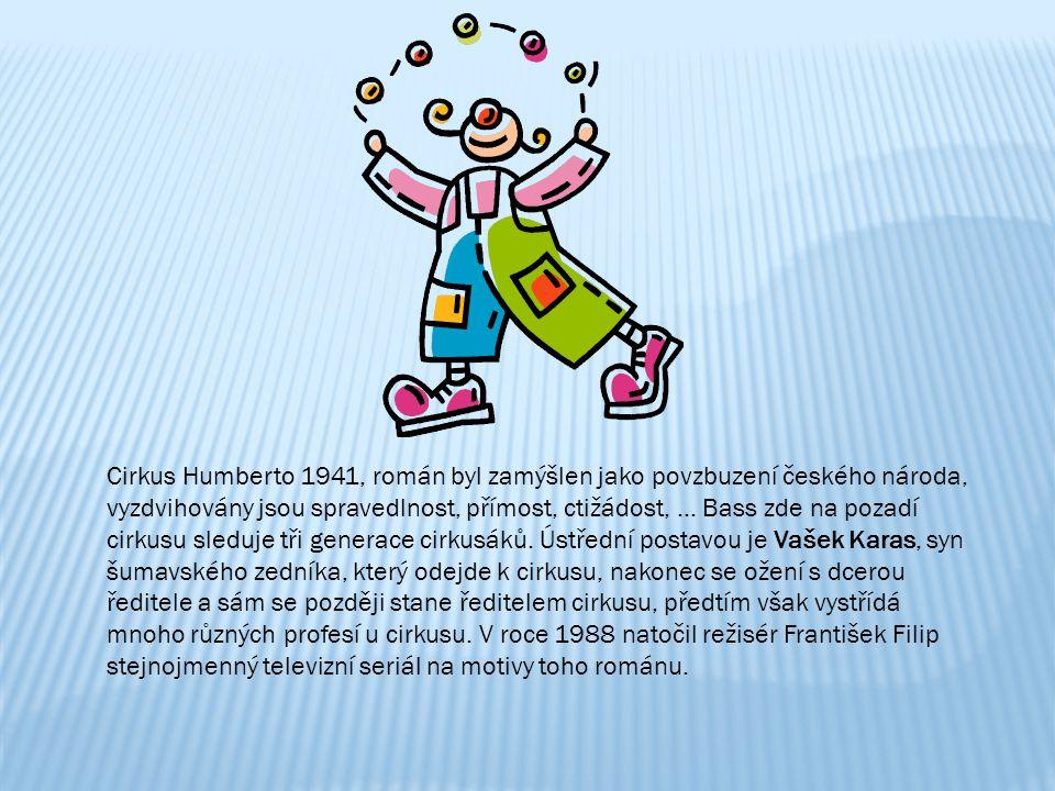 Cirkus Humberto 1941, román byl zamýšlen jako povzbuzení českého národa, vyzdvihovány jsou spravedlnost, přímost, ctižádost, … Bass zde na pozadí cirkusu sleduje tři generace cirkusáků.