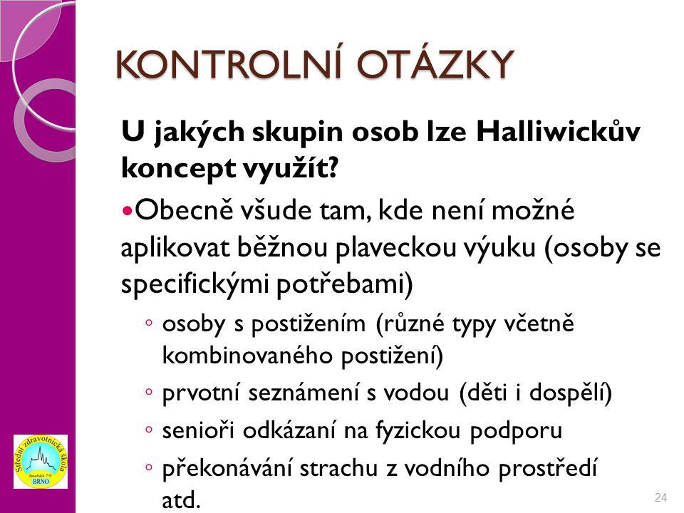 KONTROLNÍ OTÁZKY U jakých skupin osob lze Halliwickův koncept využít
