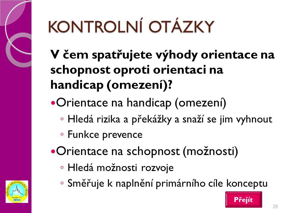 KONTROLNÍ OTÁZKY V čem spatřujete výhody orientace na schopnost oproti orientaci na handicap (omezení)