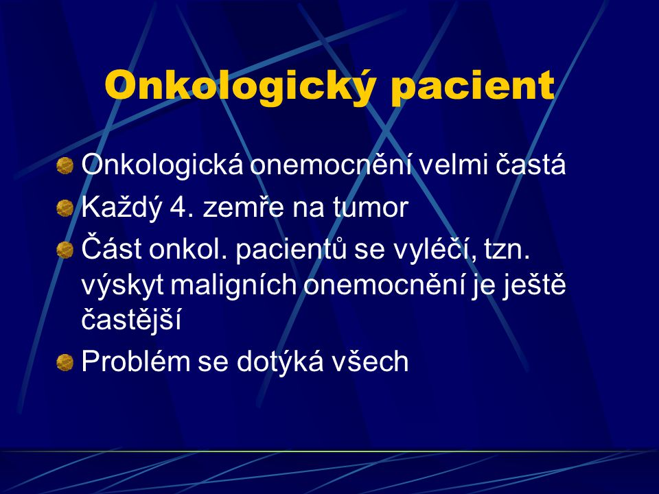 Onkologický pacient Onkologická onemocnění velmi častá