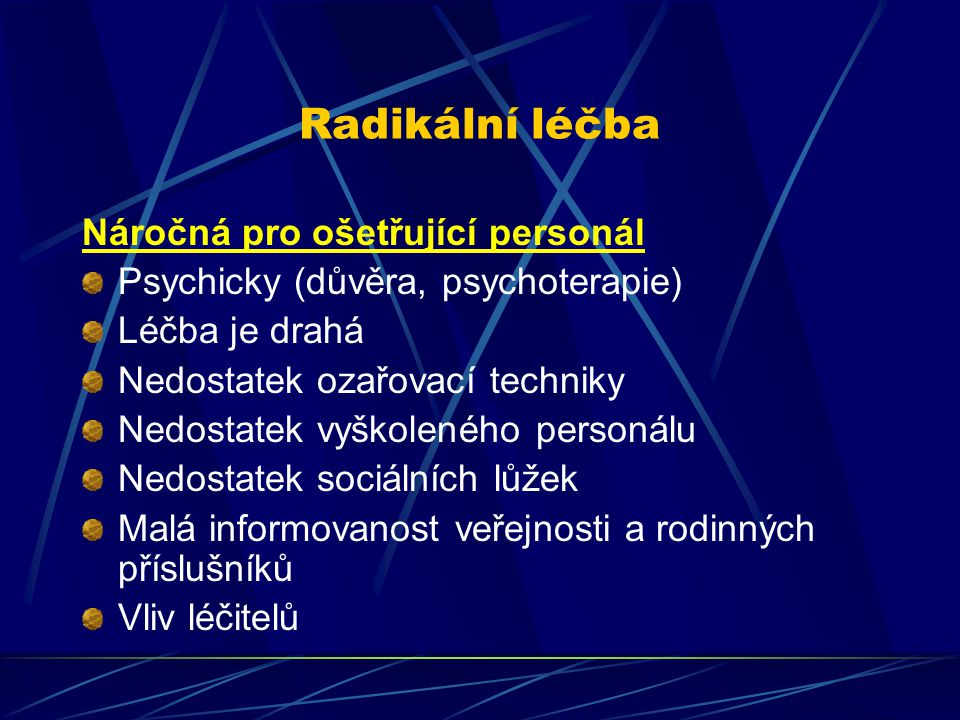 Radikální léčba Náročná pro ošetřující personál