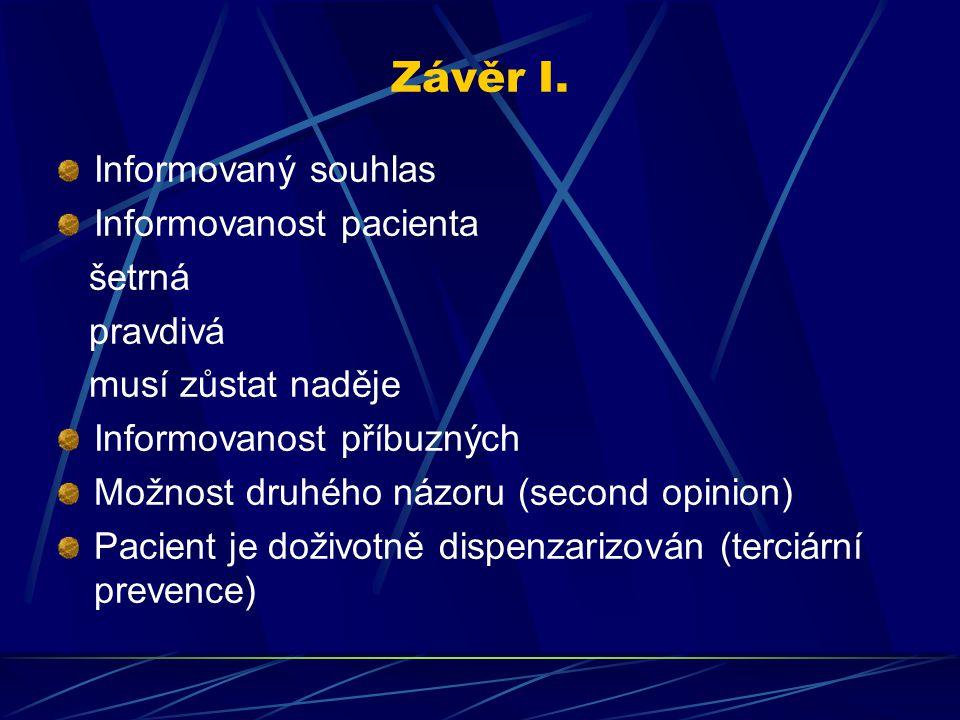 Závěr I. Informovaný souhlas Informovanost pacienta šetrná pravdivá