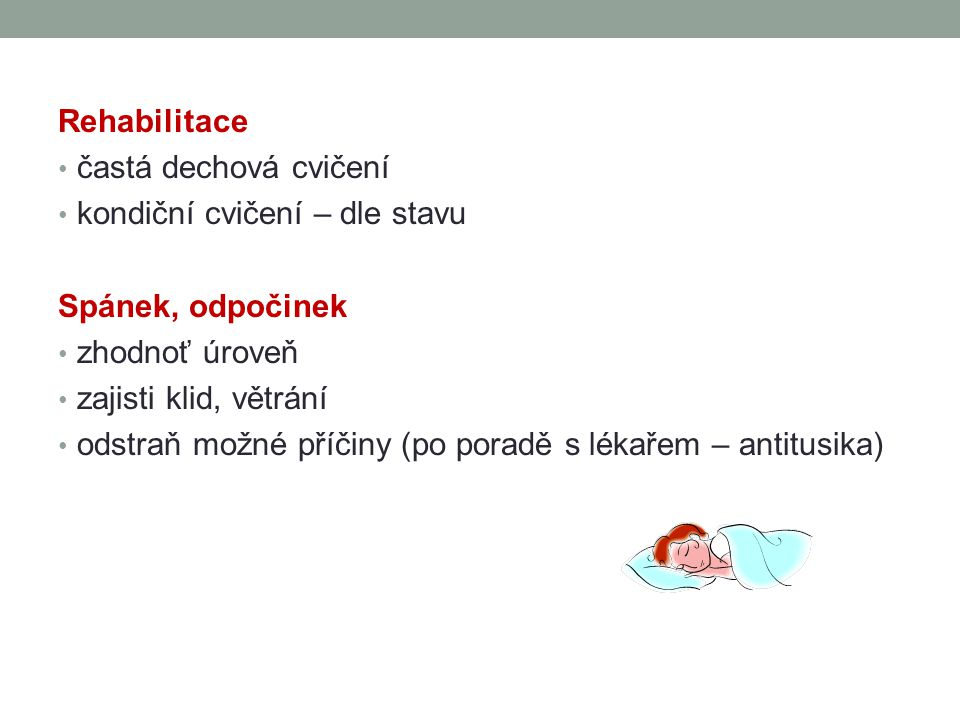 Rehabilitace častá dechová cvičení. kondiční cvičení – dle stavu. Spánek, odpočinek. zhodnoť úroveň.