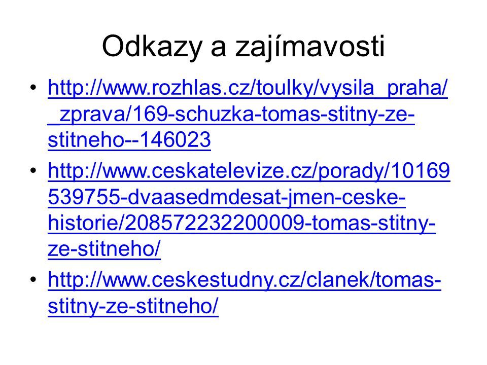 Odkazy a zajímavosti http://www.rozhlas.cz/toulky/vysila_praha/_zprava/169-schuzka-tomas-stitny-ze-stitneho--146023.