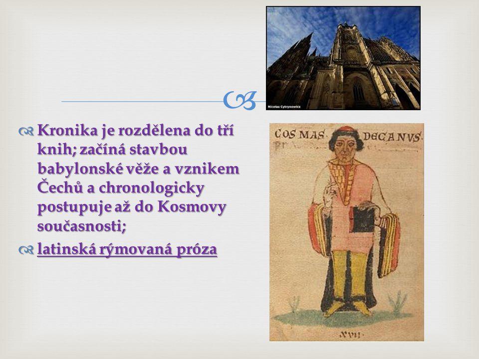 Kronika je rozdělena do tří knih; začíná stavbou babylonské věže a vznikem Čechů a chronologicky postupuje až do Kosmovy současnosti;