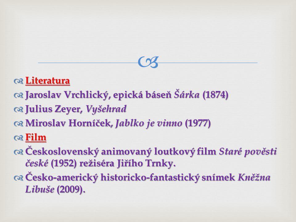 Literatura Jaroslav Vrchlický, epická báseň Šárka (1874) Julius Zeyer, Vyšehrad. Miroslav Horníček, Jablko je vinno (1977)