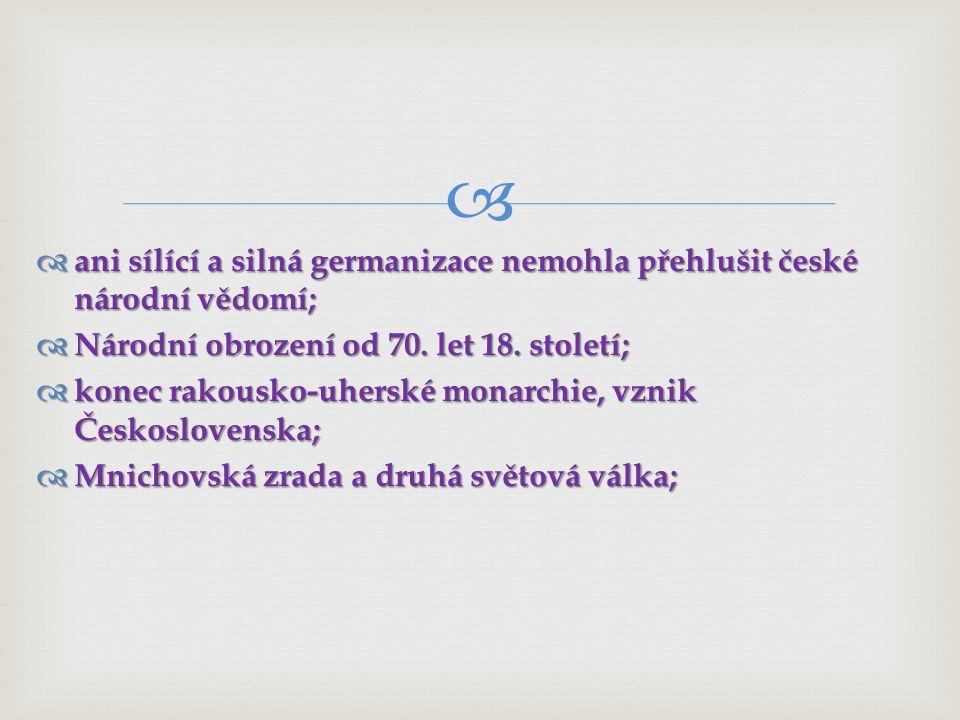 ani sílící a silná germanizace nemohla přehlušit české národní vědomí;