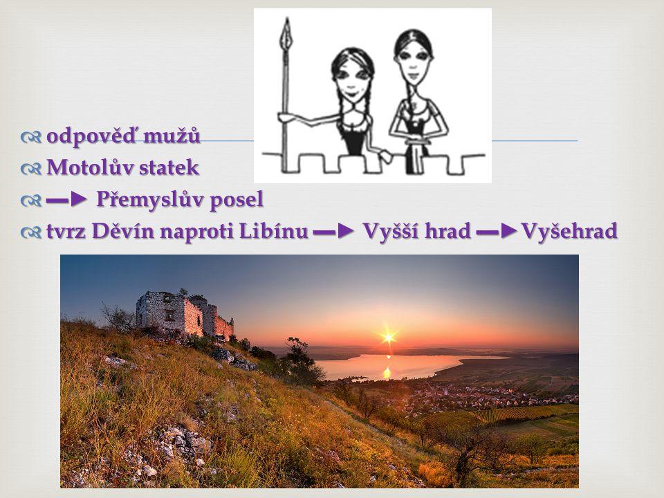 odpověď mužů Motolův statek ▬► Přemyslův posel tvrz Děvín naproti Libínu ▬► Vyšší hrad ▬►Vyšehrad