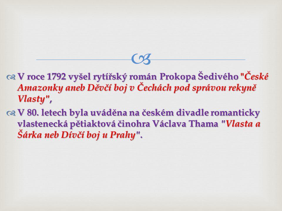 V roce 1792 vyšel rytířský román Prokopa Šedivého České Amazonky aneb Děvčí boj v Čechách pod správou rekyně Vlasty ,