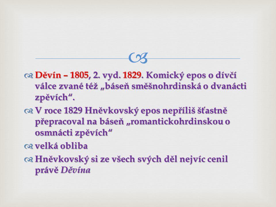 """Děvín – 1805, 2. vyd. 1829. Komický epos o dívčí válce zvané též """"báseň směšnohrdinská o dvanácti zpěvích ."""