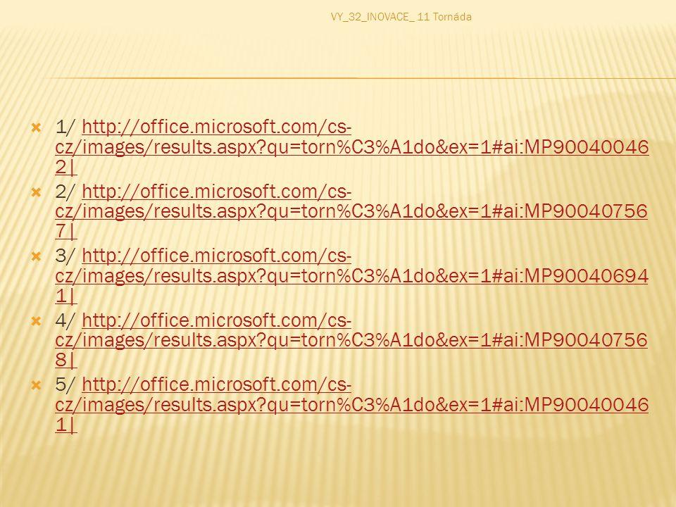 VY_32_INOVACE_ 11 Tornáda 1/ http://office.microsoft.com/cs-cz/images/results.aspx qu=torn%C3%A1do&ex=1#ai:MP900400462|